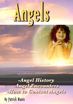 Angels: Angel History, Angel Encounters & How To Contact Angels by Patrick Wanis